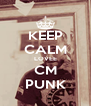 KEEP CALM LOVEE CM PUNK - Personalised Poster A4 size