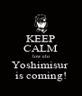 KEEP CALM low elo Yoshimisur  is coming! - Personalised Poster A4 size