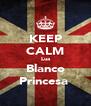 KEEP CALM Lua Blanco Princesa  - Personalised Poster A4 size