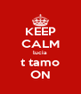 KEEP CALM lucia t tamo ON - Personalised Poster A4 size