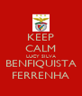 KEEP CALM LUCY SILVA BENFIQUISTA FERRENHA - Personalised Poster A4 size