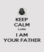 KEEP CALM LUKE I AM YOUR FATHER - Personalised Poster A4 size