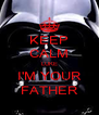 KEEP CALM LUKE I'M YOUR FATHER - Personalised Poster A4 size