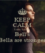 KEEP CALM Luke Love's Bell's Bella are stronger - Personalised Poster A4 size