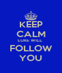 KEEP CALM LUKE WILL  FOLLOW YOU - Personalised Poster A4 size