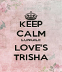 KEEP CALM LUNGILE LOVE'S TRISHA - Personalised Poster A4 size