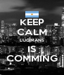 KEEP CALM LUQMANS IS COMMING - Personalised Poster A4 size