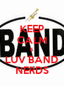 KEEP CALM & LUV BAND NERDS - Personalised Poster A4 size
