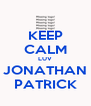 KEEP CALM LUV JONATHAN PATRICK - Personalised Poster A4 size
