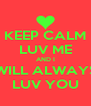 KEEP CALM LUV ME AND I WILL ALWAYS LUV YOU - Personalised Poster A4 size