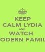 KEEP CALM LYDIA AND WATCH  MODERN FAMILY - Personalised Poster A4 size