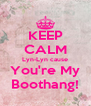 KEEP CALM Lyn-Lyn cause You're My Boothang! - Personalised Poster A4 size