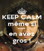 KEEP CALM même si vous  en avez gros ! - Personalised Poster A4 size