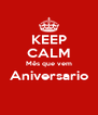 KEEP CALM Mês que vem Aniversario  - Personalised Poster A4 size
