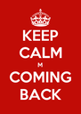 KEEP CALM M COMING BACK - Personalised Poster A4 size