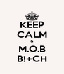 KEEP CALM & M.O.B B!+CH - Personalised Poster A4 size