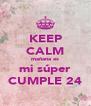 KEEP CALM mañana es mi súper CUMPLE 24 - Personalised Poster A4 size