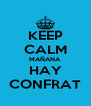 KEEP CALM MAÑANA HAY CONFRAT - Personalised Poster A4 size