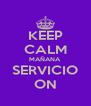 KEEP CALM MAÑANA SERVICIO ON - Personalised Poster A4 size