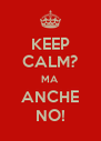 KEEP CALM? MA ANCHE NO! - Personalised Poster A4 size