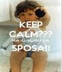 KEEP CALM??? MA IO SONO LA SPOSA!!  - Personalised Poster A4 size