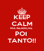 KEEP CALM MA NEANCHE  POI  TANTO!! - Personalised Poster A4 size