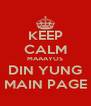 KEEP CALM MAAAYOS DIN YUNG MAIN PAGE - Personalised Poster A4 size