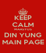 KEEP CALM MAASYOS DIN YUNG MAIN PAGE - Personalised Poster A4 size