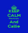 KEEP CALM Mackinzie And Callie - Personalised Poster A4 size