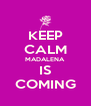 KEEP CALM MADALENA IS COMING - Personalised Poster A4 size