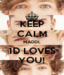 KEEP CALM MADDI, 1D LOVES YOU! - Personalised Poster A4 size