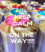 KEEP CALM MADDIE'S ON THE  WAY!!!!! - Personalised Poster A4 size