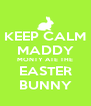 KEEP CALM MADDY MONTY ATE THE EASTER BUNNY - Personalised Poster A4 size