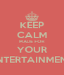 KEEP CALM MADE FOR YOUR ENTERTAINMENT - Personalised Poster A4 size