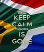 KEEP CALM MADIBA IS GONE - Personalised Poster A4 size