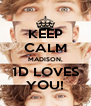 KEEP CALM MADISON, 1D LOVES YOU! - Personalised Poster A4 size