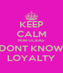 KEEP CALM MAFUCKAS DONT KNOW LOYALTY - Personalised Poster A4 size