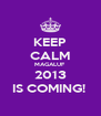 KEEP CALM MAGALUF  2013 IS COMING!  - Personalised Poster A4 size