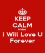 KEEP CALM Maher I Will Love U Forever - Personalised Poster A4 size