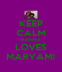 KEEP CALM MAHIMA LOVES MARYAM! - Personalised Poster A4 size