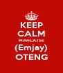 KEEP CALM MAHLATSE (Emjay) OTENG - Personalised Poster A4 size