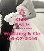 KEEP CALM (Mahmoud & Sara)'s Wedding Is On 06-07-2016 - Personalised Poster A4 size