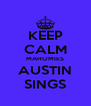 KEEP CALM MAHOMIES AUSTIN SINGS - Personalised Poster A4 size