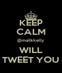 KEEP CALM @mailkkelly WILL TWEET YOU - Personalised Poster A4 size
