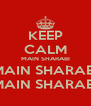 KEEP CALM MAIN SHARABI MAIN SHARABI MAIN SHARABI - Personalised Poster A4 size