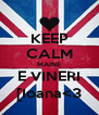 KEEP CALM MAINE E VINERI [Ioana<3 - Personalised Poster A4 size