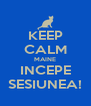 KEEP CALM MAINE INCEPE SESIUNEA! - Personalised Poster A4 size