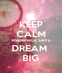 KEEP CALM MAINPRICE SAYS DREAM  BIG - Personalised Poster A4 size