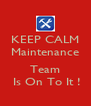 KEEP CALM Maintenance  Team  Is On To It ! - Personalised Poster A4 size