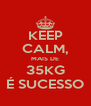KEEP CALM, MAIS DE 35KG É SUCESSO - Personalised Poster A4 size